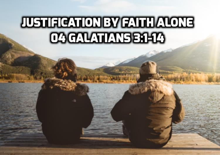 04 Galatians 3:1-14 Two arguments for justification by faith alone | WednesdayintheWord.com
