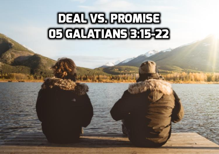 05 Galatians 3:15-22 Paul contrasts a deal and a promise | WednesdayintheWord.com