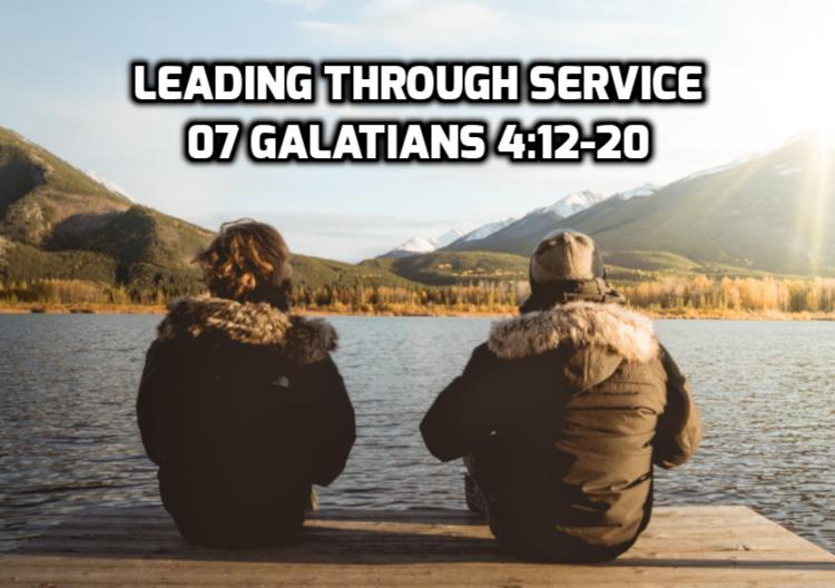 07 Galatians 4:12-20 Leading through service | WednesdayintheWord.com