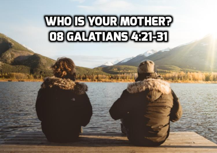 08 Galatians 4:21-31 Who is your mother? | WednesdayintheWord.com
