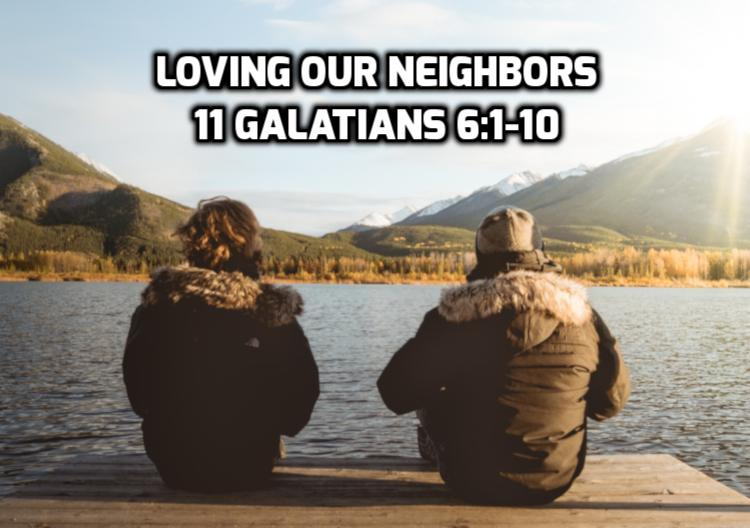 11 Galatians 6:1-10 Loving our neighbors | WednesdayintheWord.com