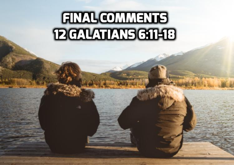 12 Galatians 6:11-18 Paul's final comments | WednesdayintheWord.com