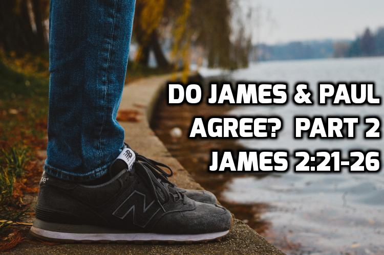 06 Do James & Paul agree? Part 2 - James 2:21-26 | WednesdayintheWord.com