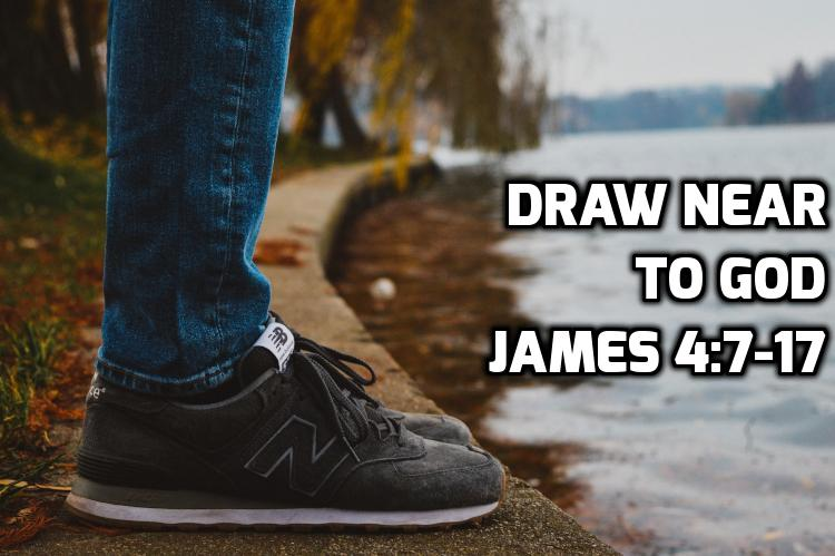 10 Draw near to God - James 4:7-17 | WednesdayintheWord.com