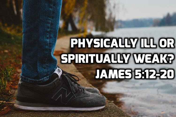 12 Physically ill or spiritually weak? - James 5:12-20 | WednesdayintheWord.com