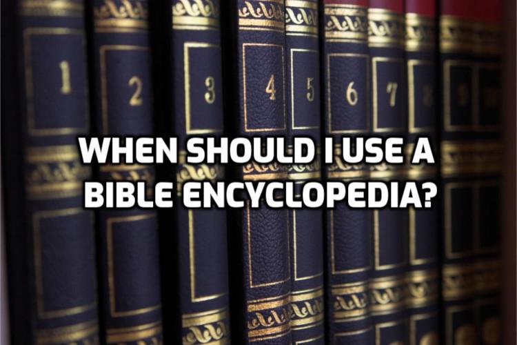 When should I use a Bible encyclopedia? | WednesdayintheWord.com