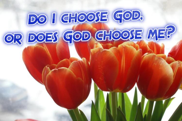 Do I choose God or does God choose me? | WednesdayintheWord.com
