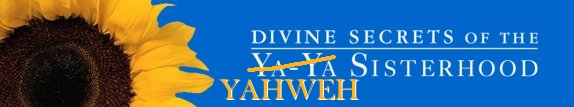 Divine Secrets of the Yahweh Sisterhood