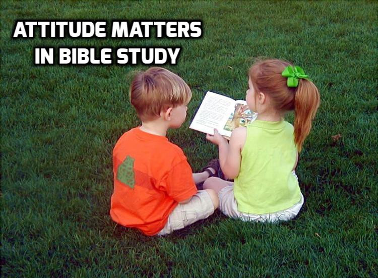 In Bible Study attitude matters — Wednesday in the Word