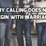 #TBT: Why calling does not begin with marriage