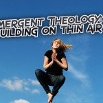 #TBT Emergent Theology building on thin air