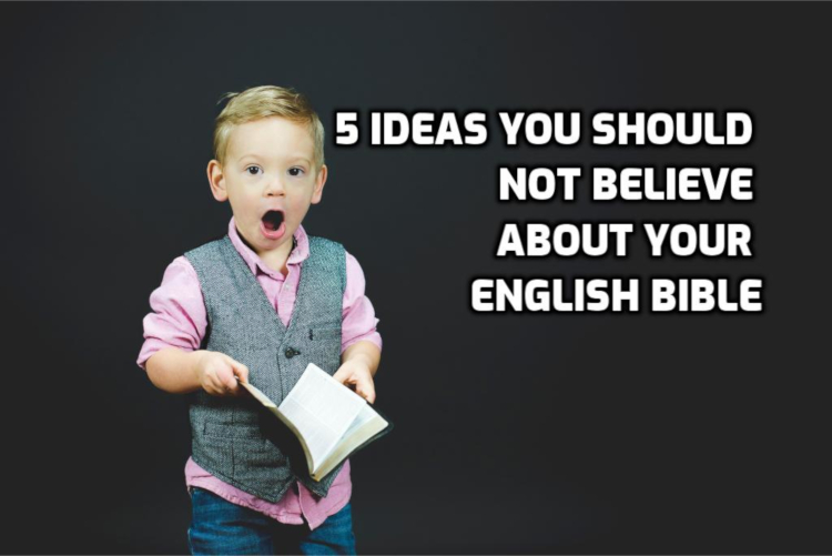 5 Ideas you should not believe about your English Bible | WednesdayintheWord.com