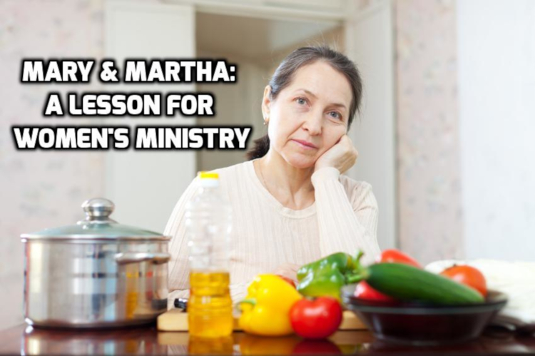 Mary & Martha: A Lesson for Women's Ministry | WednesdayintheWord.com