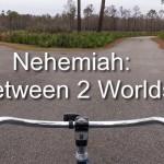 Nehemiah: Between two worlds