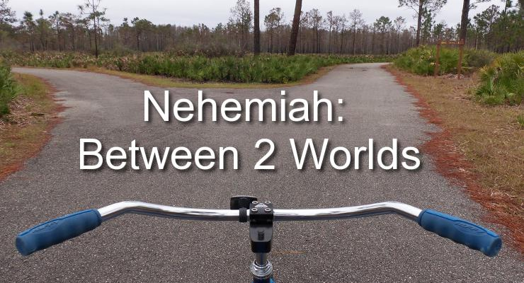 Nehemiah: Between 2 Worlds | WednesdayintheWord.com