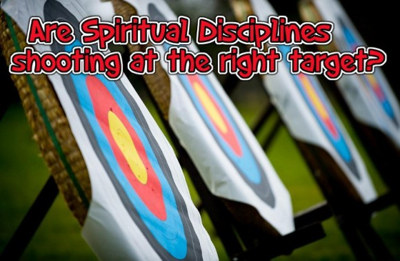 Are Spiritual Disciplines shooting at the right target? | WednesdayintheWord.com