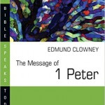 The Message of 1 Peter by Edmund Clowney