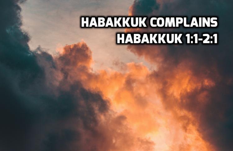 Habakkuk complains - Habakkuk 1:1-2:1 | WednesdayintheWord.com