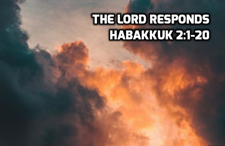 The Lord Responds - Habakkuk 2:1-20 | WednesdayintheWord.com