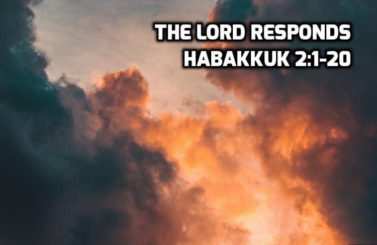 The Lord Responds - Habakkuk 2:1-20 | WednesdayintheWord.com