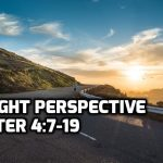 09 1 Peter 4:7-19 The Right Perspective