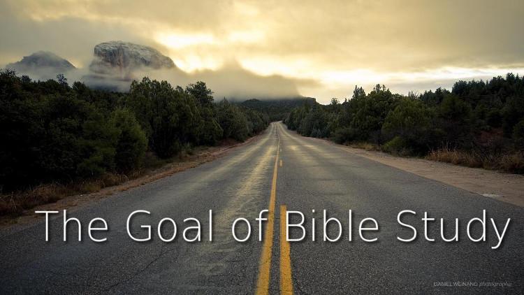 The Goal of Bible Study | WednesdayintheWord.com