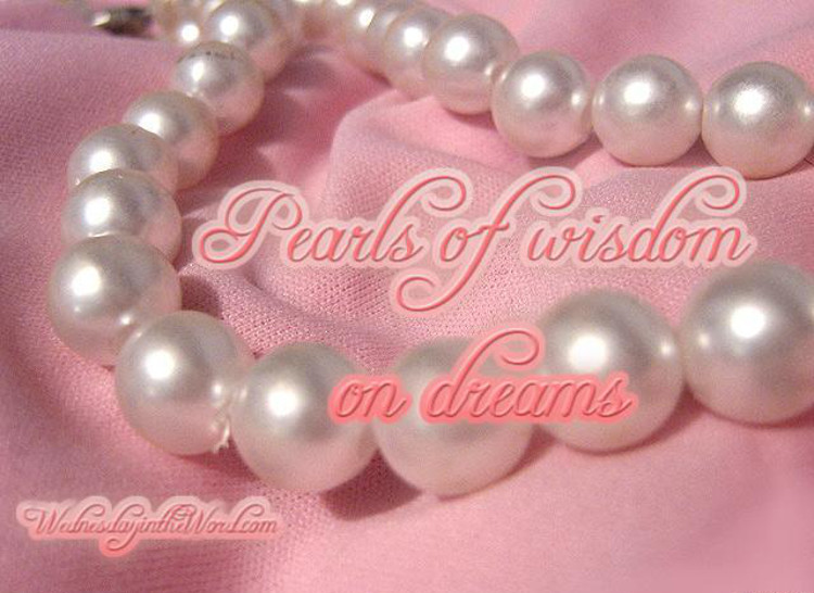 Pearls of Wisdom on Dreams lost and found | WednesdayintheWord.com