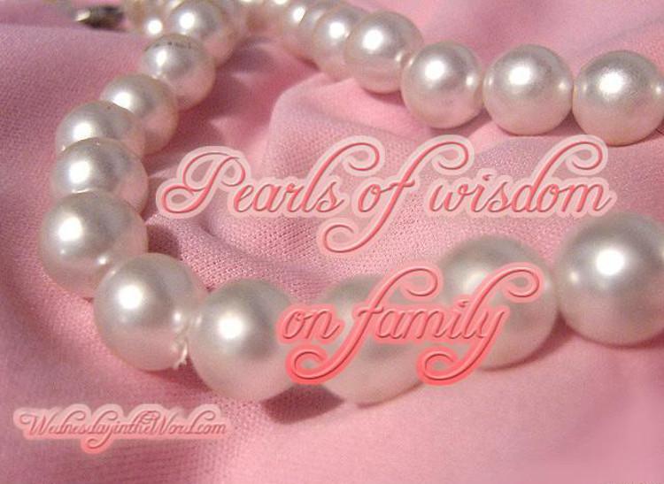 Pearls of Wisdom on family life   WednesdayintheWord.com
