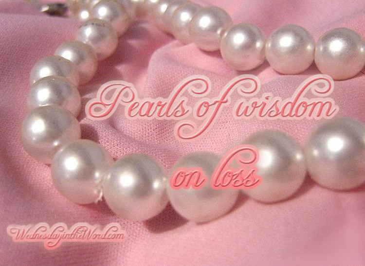 Pearls of Wisdom on Loss | WednesdayintheWord.com
