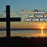 Heaven and those who have gone before us