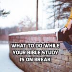 16 things to do while your Bible study is on break