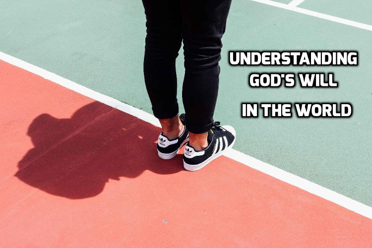 Understanding God's Will in the World | WednesdayintheWord.com