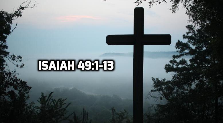 Isaiah 49:1-13   WednesdayintheWord.com