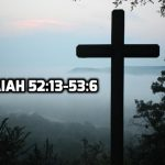 07 Isaiah 52:13-53:6 Work of the Servant 1