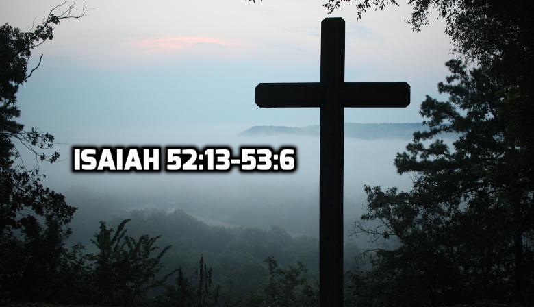Isaiah 52:13-53:6   WednesdayintheWord.com