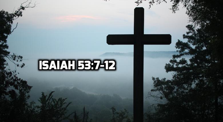 Isaiah 53:7-12 | WednesdayintheWord.com