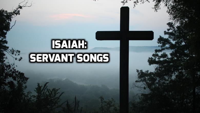 Isaiah Servant Songs Overview   WednesdayintheWord.com