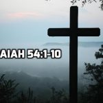 09 Isaiah 54:1-10 Birth of a New Age