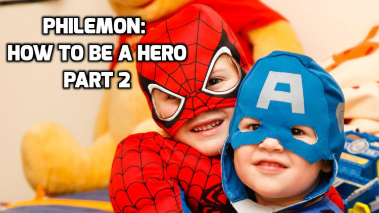 Philemon: How to be a hero, part 2 | WednesdayintheWord.com