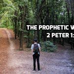 05 2 Peter 1:12-21 The Prophetic Word