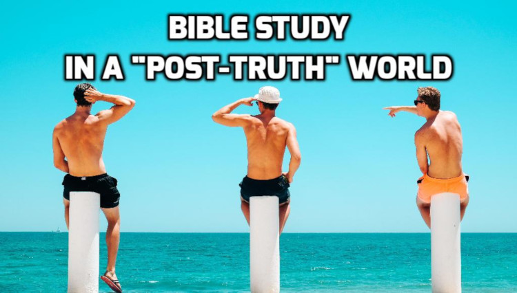 "Bible Study 101: Bible study in a ""post-truth"" world 