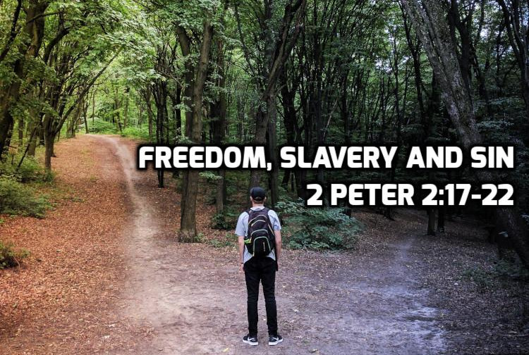 2 Peter 2:17-22 Freedom Slavery & Sin | WednesdayintheWord.com