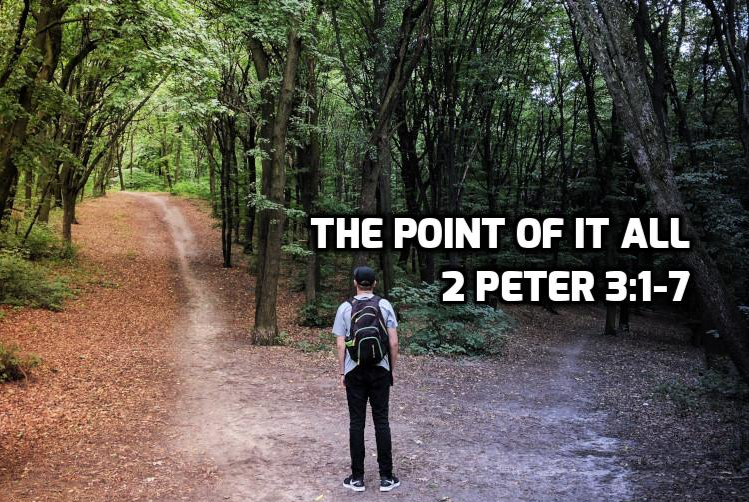 2 Peter 3:1-7 The Point of it all | WednesdayintheWord.com
