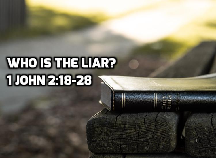 05 1 John 2:18-28: Who is the liar? | WednesdayintheWord.com