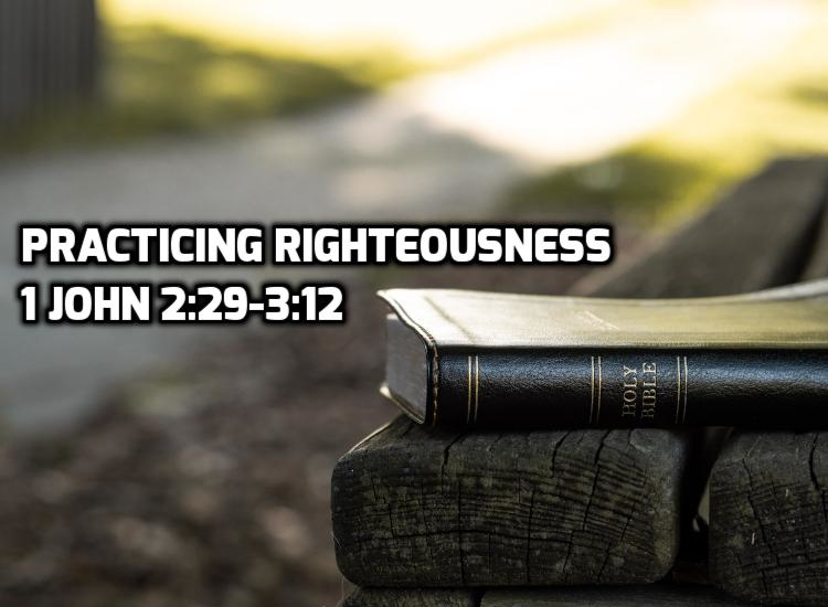 1 John 2:29-3:12 Practicing Righteousness | WednesdayintheWord.com
