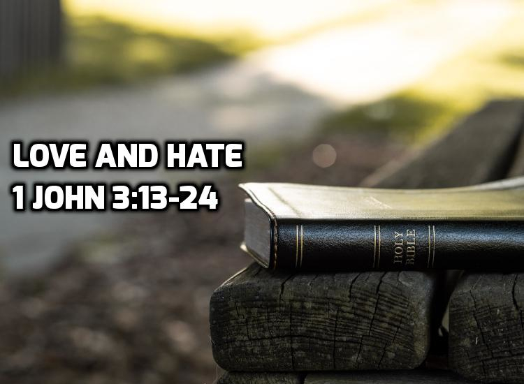 1 John 3:13-24 Love and Hate | WednesdayintheWord.com