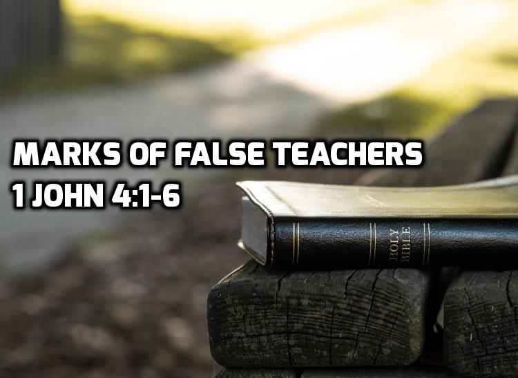 1 John 4:1-6 Marks of False Teachers | WednesdayintheWord.com