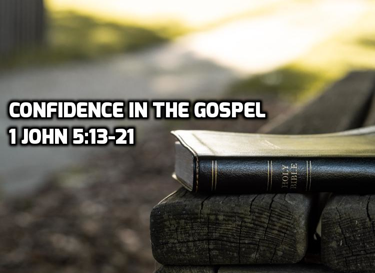 1 John 5:13-21 Confidence in the Gospel | WednesdayintheWord.com