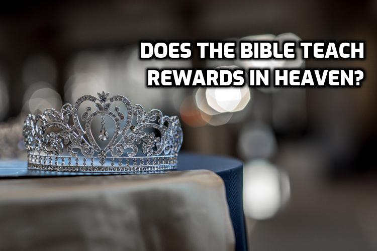 Are there rewards in heaven? | WednesdayintheWord.com