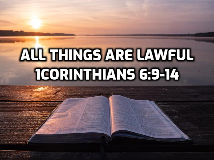 All things are lawful 1Corinthians 6:9-14 | WednesdayintheWord.com